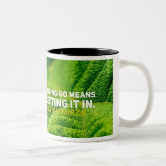 Letting it go means letting it in Two-Tone coffee mug