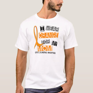 Leukemia I Wear Orange For My Mom 37 T-Shirt