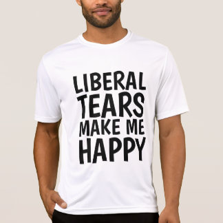 LIBERAL TEARS MAKE ME HAPPY, Funny T-shirts