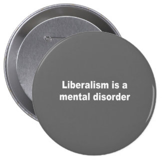 Liberalism is a mental disorder buttons