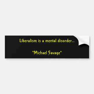 Liberalism is a mental disorder...             ... bumper sticker
