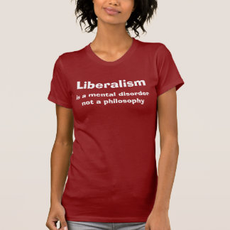 Liberalism , is a mental disorder not a philosophy T-Shirt