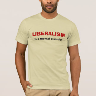 LIBERALISM, is a mental disorder T-Shirt