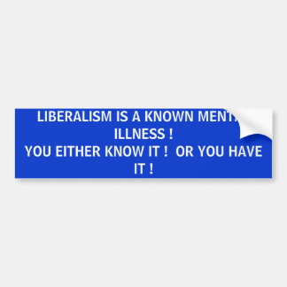 LIBERALISM MENTAL ILLNESS BUMPER STICKER