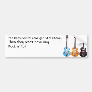 Liberals, Conservatives, Rock N' Roll Bumper Sticker