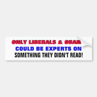 LIBERALS EXPERT ON SOMETHING THEY DIDN'T READ! BUMPER STICKER