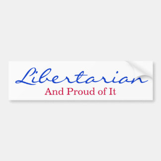 Libertarian and Proud of It Bumper Sticker