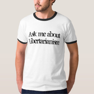 Libertarianism T-Shirt