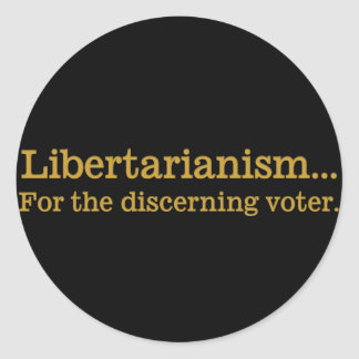 Libertarianism the choice of the discerning voter round sticker