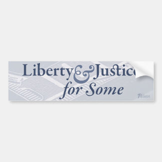 Liberty and Justice for Some Bumper Sticker