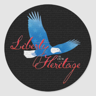 Liberty is our Heritage Classic Round Sticker