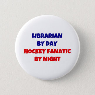 Librarian by Day Hockey Fanatic by Night 6 Cm Round Badge