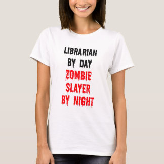 Librarian By Day Zombie Slayer By Night T-Shirt