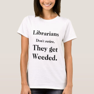 """Librarians Don't Retire"" T-Shirt"