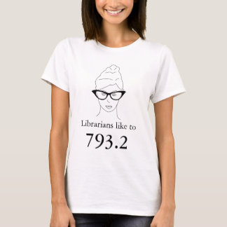 Librarians like to 793.2 T-Shirt