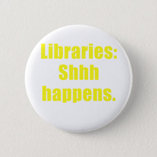 Libraries Shhh Happens 6 Cm Round Badge
