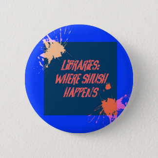 LIbraries...Where Shush Happens... 6 Cm Round Badge