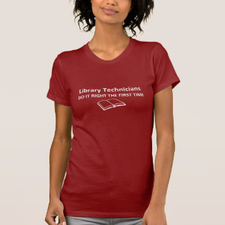 Library Technicians DO IT RIGHT THE FIRST TIME Tshirts