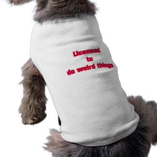 Licenced ton of DO weird things Sleeveless Dog Shirt