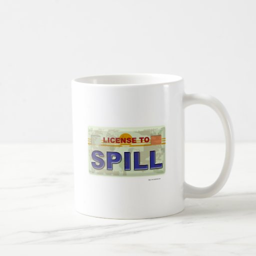 License To Spill Coffee Mug