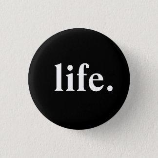 life. 3 cm round badge