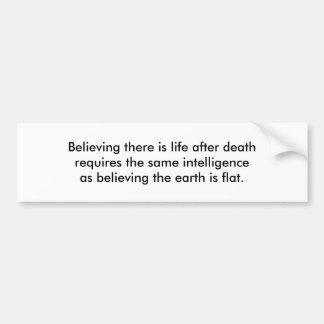 Life after death bumper sticker