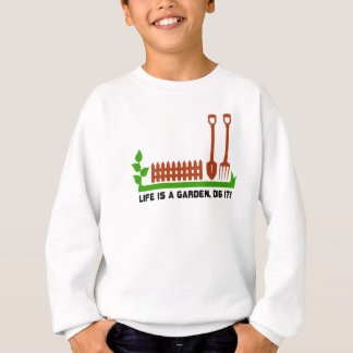 Life and Garden dig it Sweatshirt