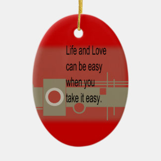Life and Love CAN BE easy when you take it easy Christmas Ornaments