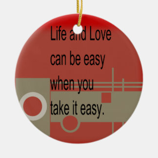 Life and Love CAN BE easy when you take it easy Round Ceramic Decoration