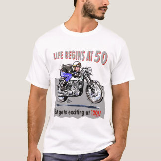 Life begins at 50, but gets exciting at 120!! T-Shirt