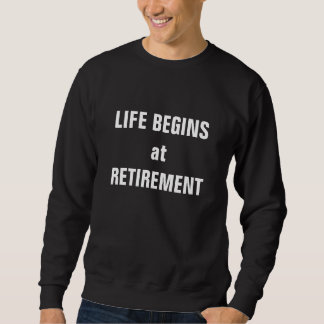"""Life begins at retirement"" Sweatshirt"