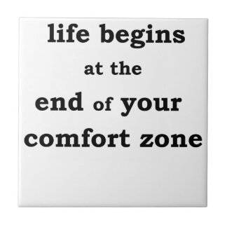 life begins at the end of your comfort zone ceramic tile