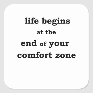 life begins at the end of your comfort zone square sticker