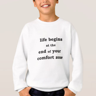 life begins at the end of your comfort zone sweatshirt