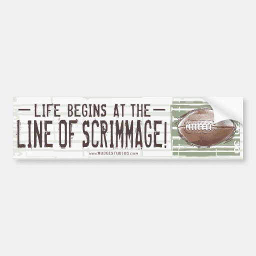 Life Begins At The Line Of Scrimmage! Bumpersticke Bumper Stickers