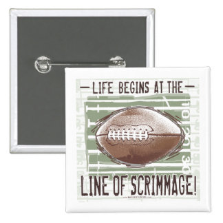Life Begins At The Line Of Scrimmage Button