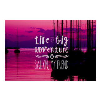 Life Big Adventure Sail Friend Yachts Pink Sunset Posters