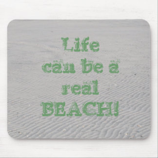 Life can be a real BEACH! Mouse Pad