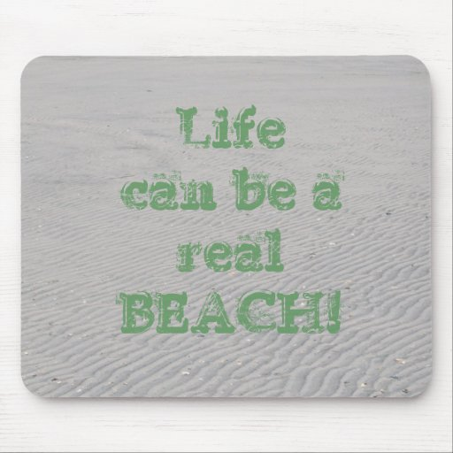 Life can be a real BEACH! Mouse Mats