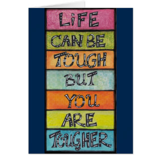 Life can be tough - but you are tougher! card