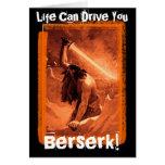 Life Can Drive You Berserk!