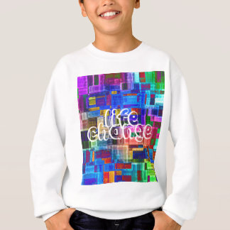 LIFE CHANGE SWEATSHIRT