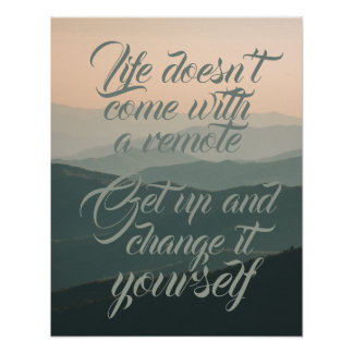 Life Doesnt Come With a Remote Change it Yourself Poster