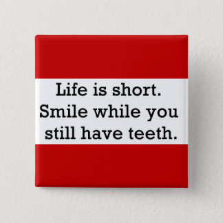 LIFE FUNNY SAYINGS SHORT SMILE WHILE YOU STILL 15 CM SQUARE BADGE
