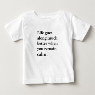 life goes along much better when you remain calm baby T-Shirt