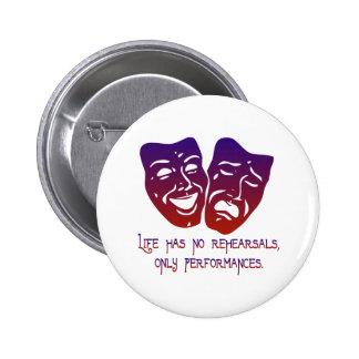 Life has no rehearsals 6 cm round badge