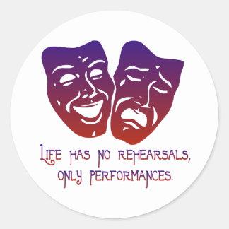 Life has no rehearsals round sticker