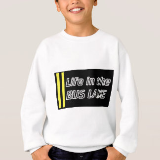 Life in the bus lane sweatshirt