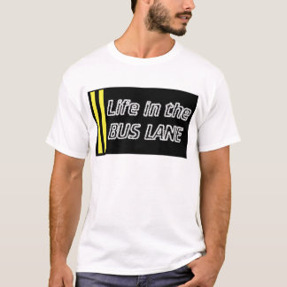 Life in the bus lane T-Shirt