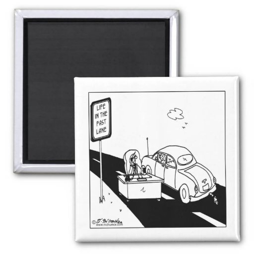 Life in the Fast Lane Refrigerator Magnet